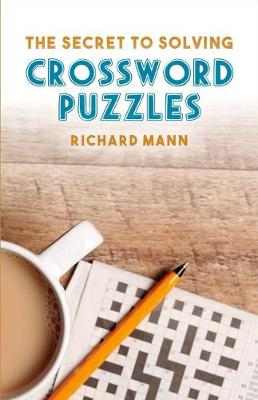 The Secret to Solving Crossword Puzzles by Richard Mann