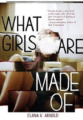 What Girls Are Made Of by Arnold Elana K.