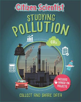 Citizen Scientist: Studying Pollution by Izzi Howell