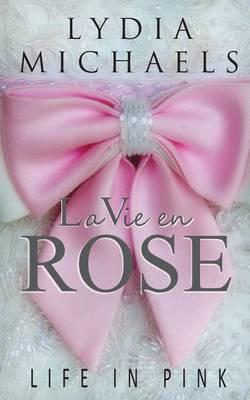 La Vie En Rose by Lydia Michaels
