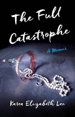 The Full Catastrophe by Karen Elizabeth Lee