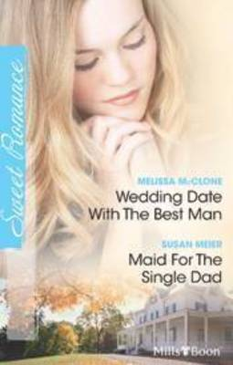 Wedding Date With The Best Man / Maid For The Single Dad by Susan Meier