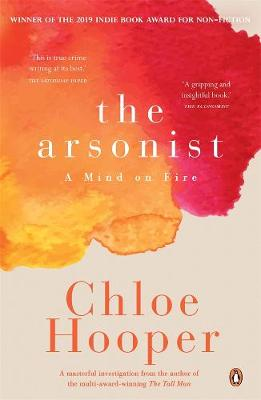 The Arsonist: A Mind on Fire by Chloe Hooper