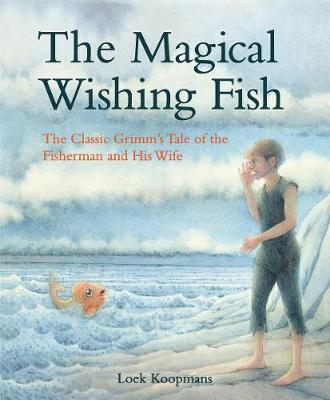 The Magical Wishing Fish: The Classic Grimm's Tale of the Fisherman and His Wife by Jacob and Wilhelm Grimm