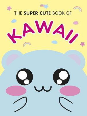 The Super Cute Book of Kawaii by Marceline Smith