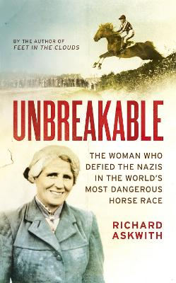 Unbreakable: The Woman Who Defied the Nazis in the World's Most Dangerous Horse Race by Richard Askwith