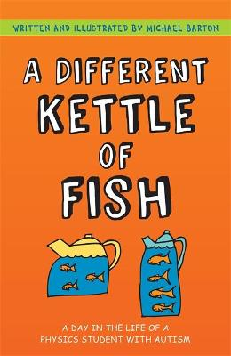 A Different Kettle of Fish: A Day in the Life of a Physics Student with Autism by Michael Barton