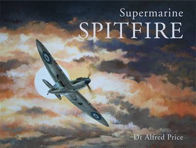 Supermarine Spitfire by Dr Alfred Price