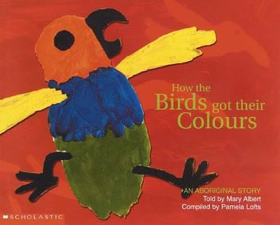 Aboriginal Story: How the Birds Got Their Colours book