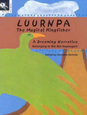 Luurnpa, The Magical Kingfisher by Christine Nicholls