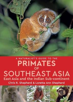 Naturalist's Guide to the Primates of SE Asia by Chris R. Shepherd