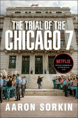 The Trial of the Chicago 7: The Screenplay by Aaron Sorkin