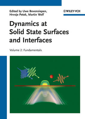 Dynamics at Solid State Surfaces and Interfaces Fundamentals Volume 2 by Uwe Bovensiepen