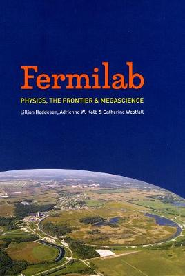 Fermilab by Lillian Hoddeson