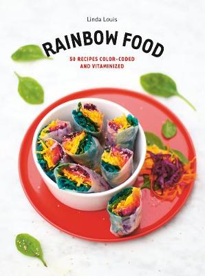 Rainbow Food: 50 Recipes Color-Coded and Vitaminized by Linda Louis