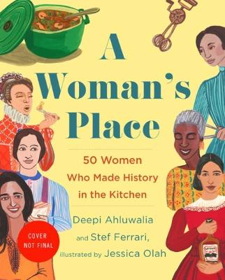 A Woman's Place: 50 Women Who Made History in the Kitchen by Deepi Ahluwalia