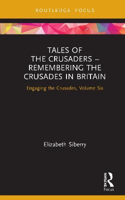 Tales of the Crusaders - Remembering the Crusades in Britain: Engaging the Crusades, Volume Six book