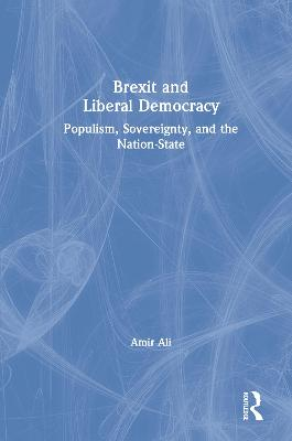Brexit and Liberal Democracy: Populism, Sovereignty, and the Nation-State book