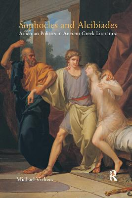 Sophocles and Alcibiades: Athenian Politics in Ancient Greek Literature book