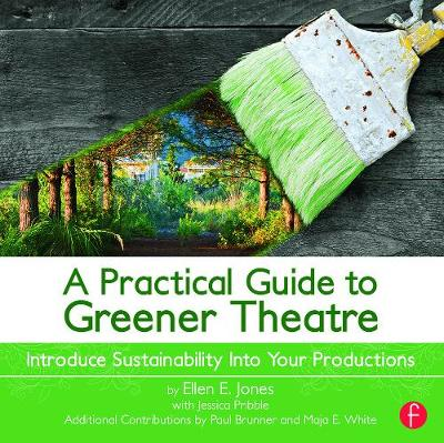 A Practical Guide to Greener Theatre by Ellen Jones