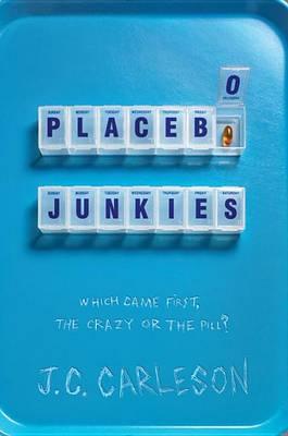 Placebo Junkies by J C Carleson