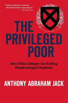 The Privileged Poor: How Elite Colleges Are Failing Disadvantaged Students by Anthony Abraham Jack