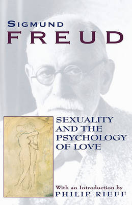 The Sexuality and the Psychology of Love by Sigmund Freud