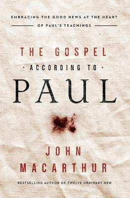 The Gospel According to Paul by John F. MacArthur