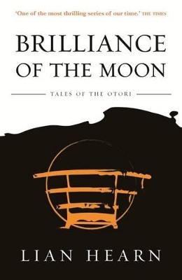 Brilliance of the Moon: Book 3 Tales of the Otori by Lian Hearn