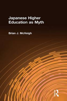 Japanese Higher Education as Myth by Brian J. McVeigh