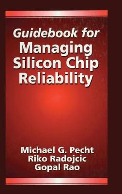 Guidebook for Managing Silicon Chip Reliability by Michael Pecht