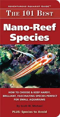 The 101 Best Nano-Reef Species by Scott W Michael