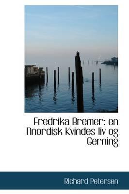 Fredrika Bremer: En Nnordisk Kvindes LIV Og Gerning by Richard Petersen