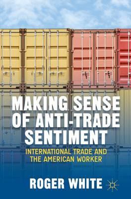 Making Sense of Anti-trade Sentiment by R. White