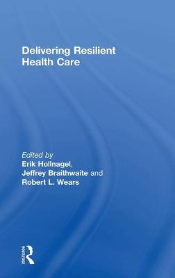 Delivering Resilient Health Care by Erik Hollnagel