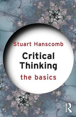 Critical Thinking: The Basics by Stuart Hanscomb