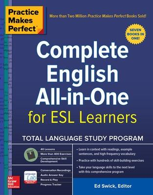 Practice Makes Perfect: Complete English All-in-One for ESL Learners by Ed Swick