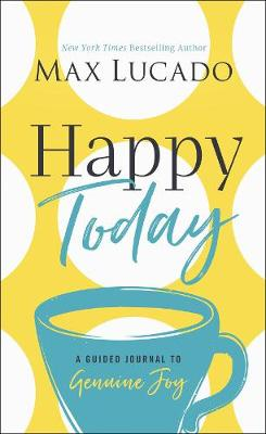 Happy Today: A Guided Journal to Genuine Joy by Max Lucado