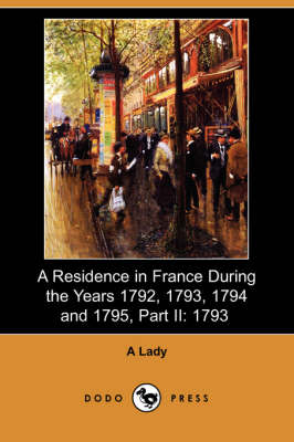 Residence in France During the Years 1792, 1793, 1794 and 1795, Part II book