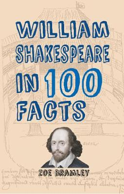 William Shakespeare in 100 Facts by Zoe Bramley