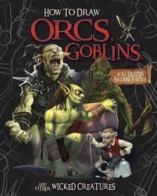 How to Draw Orcs, Goblins, and Other Wicked Creatures by AJ Sautter