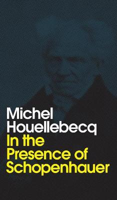 In the Presence of Schopenhauer by Michel Houellebecq