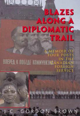 Blazes along a Diplomatic Trail by Gordon Brown