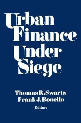 Urban Finance Under Siege by Thomas R. Swartz