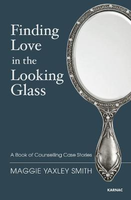 Finding Love in the Looking Glass by Maggie Yaxley Smith