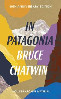 In Patagonia by Bruce Chatwin