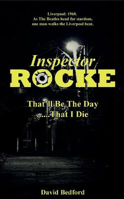 Inspector Rocke: That'll Be The Day That I Die by David Bedford
