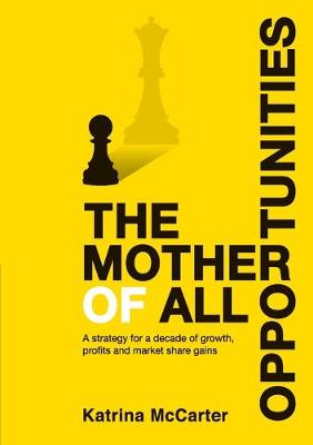 The Mother of All Opportunities by Katrina Mccarter