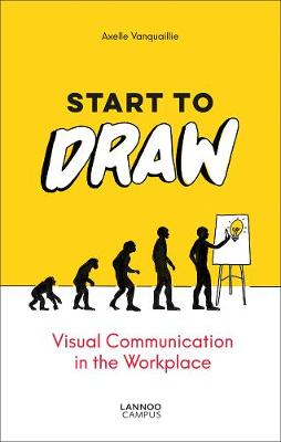 Start to Draw: Visual Communication in the Workplace by Axelle Vanquaillie