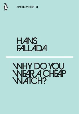 Why Do You Wear a Cheap Watch? by Hans Fallada